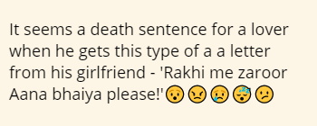 It seems a death sentence for a lover when he gets this type of a a letter from his girlfriend - 'Rakhi me zaroor Aana bhaiya please!'😯😠😢😴😕