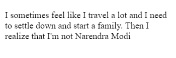 I sometimes feel like I travel a lot and I need to settle down and start a family. Then I realize that I'm not Narendra Modi